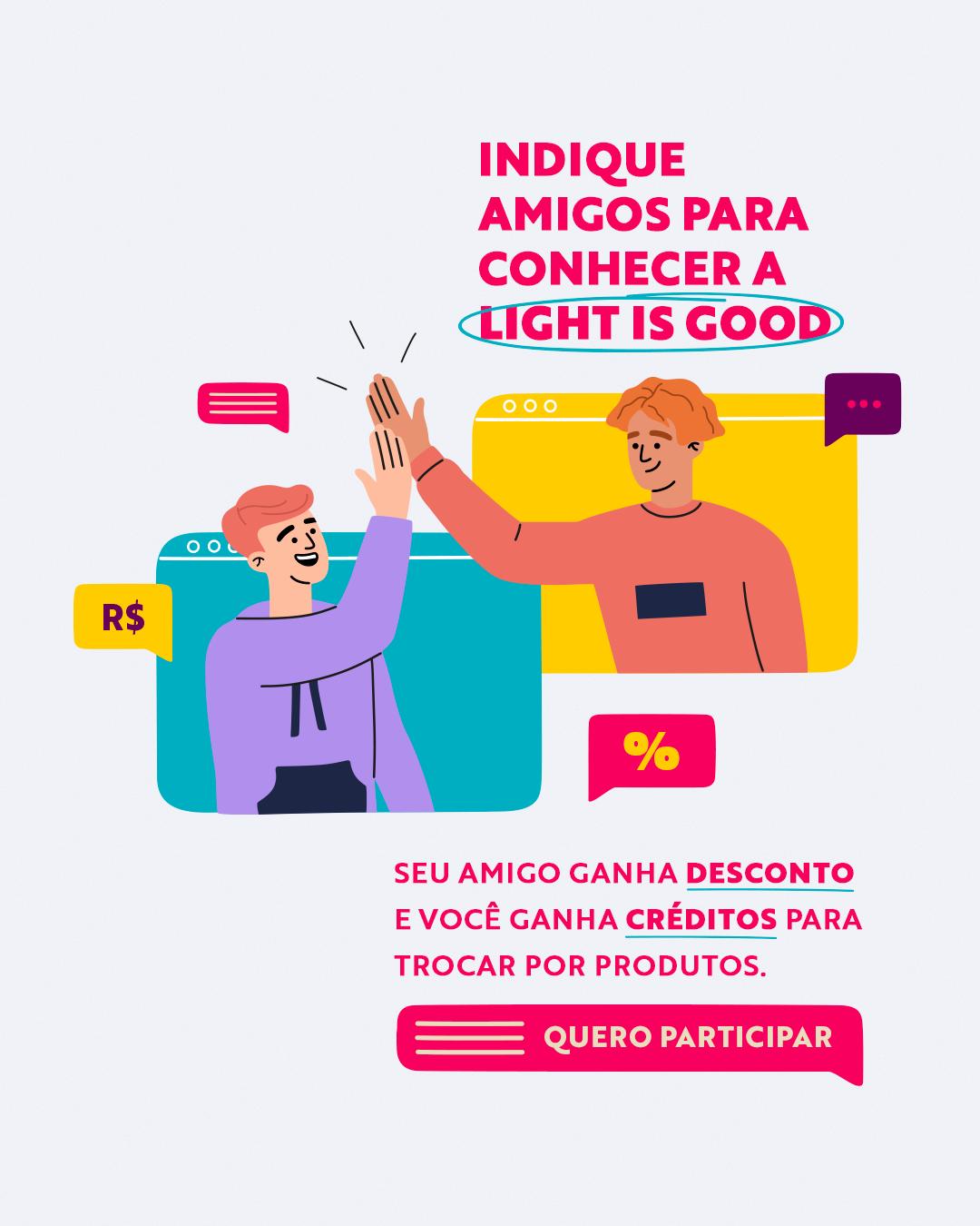Indique um amigo Light is Good